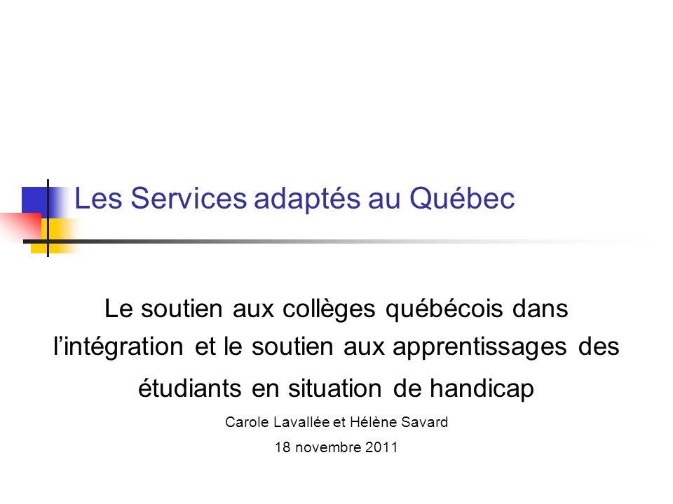 Les Services adaptés au Québec Le soutien aux collèges québécois dans lintégration et le soutien aux apprentissages des étudiants en situation de hand