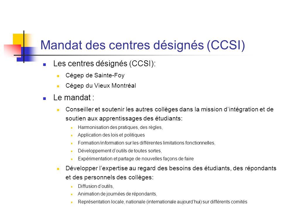 Mandat des centres désignés (CCSI) Les centres désignés (CCSI): Cégep de Sainte-Foy Cégep du Vieux Montréal Le mandat : Conseiller et soutenir les aut