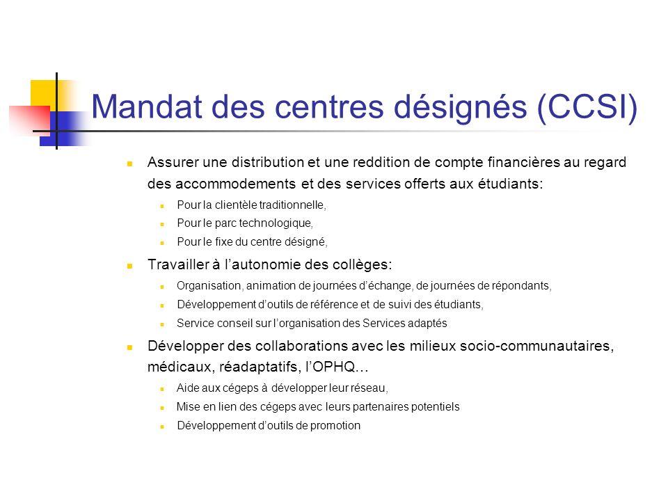 Mandat des centres désignés (CCSI) Assurer une distribution et une reddition de compte financières au regard des accommodements et des services offert