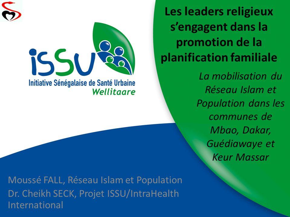 Les leaders religieux sengagent dans la promotion de la planification familiale Moussé FALL, Réseau Islam et Population Dr. Cheikh SECK, Projet ISSU/I