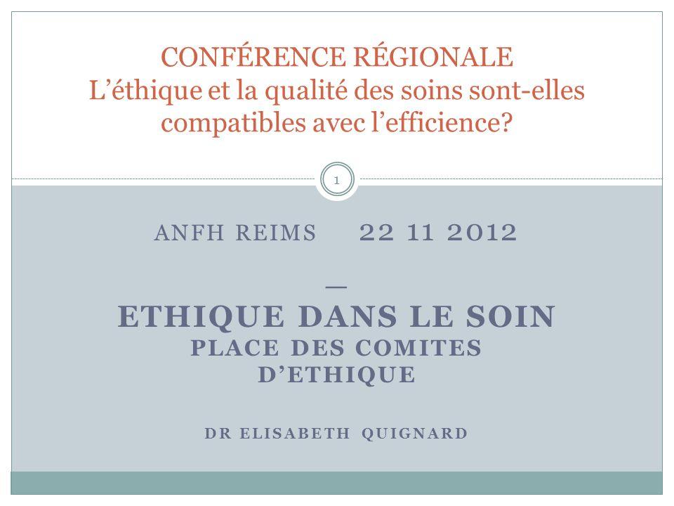 ANFH REIMS 22 11 2012 _ ETHIQUE DANS LE SOIN PLACE DES COMITES DETHIQUE DR ELISABETH QUIGNARD CONFÉRENCE RÉGIONALE Léthique et la qualité des soins so