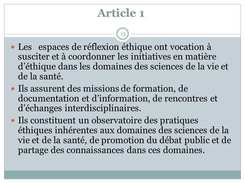 Article 1 15 Les espaces de réflexion éthique ont vocation à susciter et à coordonner les initiatives en matière déthique dans les domaines des scienc