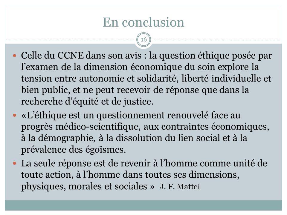 En conclusion Celle du CCNE dans son avis : la question éthique posée par lexamen de la dimension économique du soin explore la tension entre autonomi