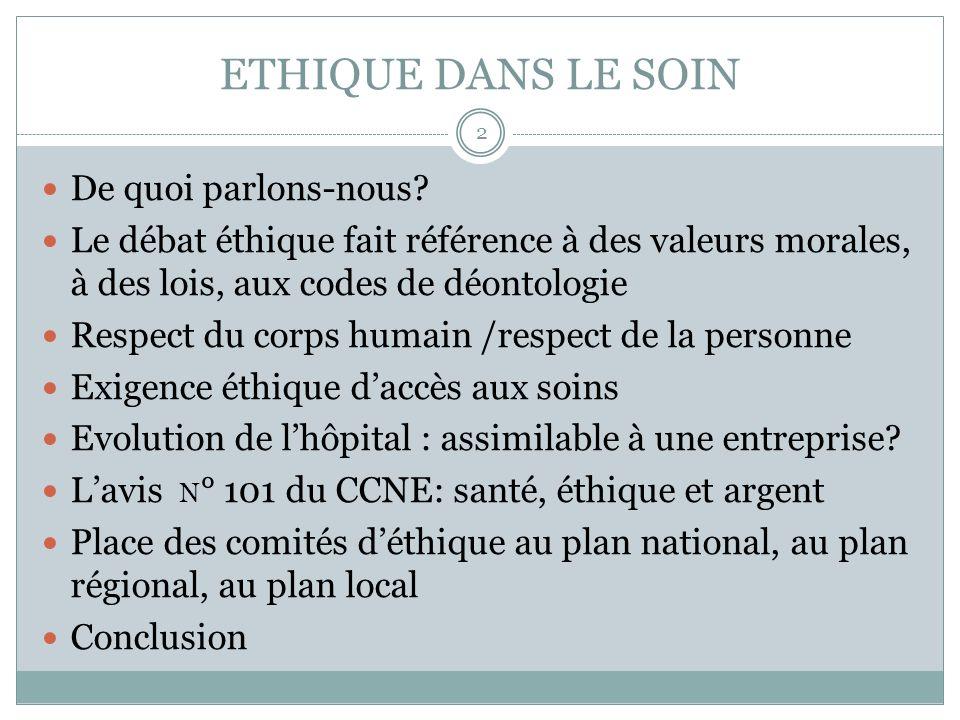 ETHIQUE DANS LE SOIN De quoi parlons-nous? Le débat éthique fait référence à des valeurs morales, à des lois, aux codes de déontologie Respect du corp