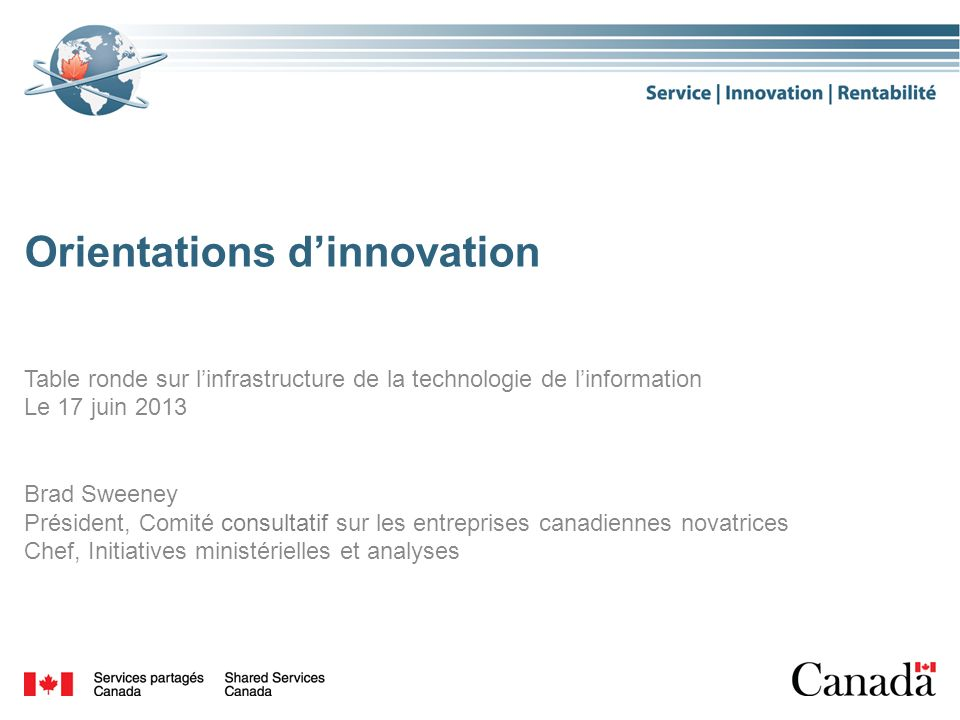 Orientations dinnovation Table ronde sur linfrastructure de la technologie de linformation Le 17 juin 2013 Brad Sweeney Président, Comité consultatif