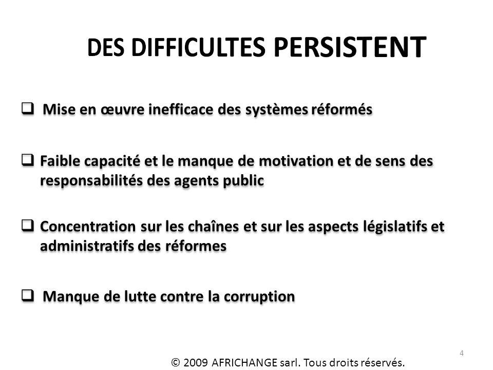4 Mise en œuvre inefficace des systèmes réformés Manque de lutte contre la corruption © 2009 AFRICHANGE sarl.
