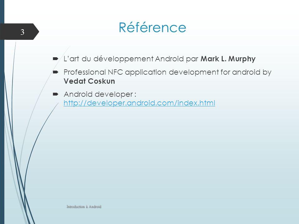 Référence Lart du développement Android par Mark L. Murphy Professional NFC application development for android by Vedat Coskun Android developer : ht