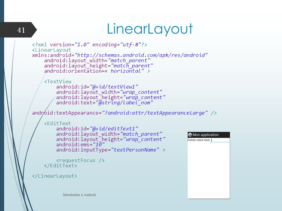 LinearLayout <LinearLayout xmlns:android=