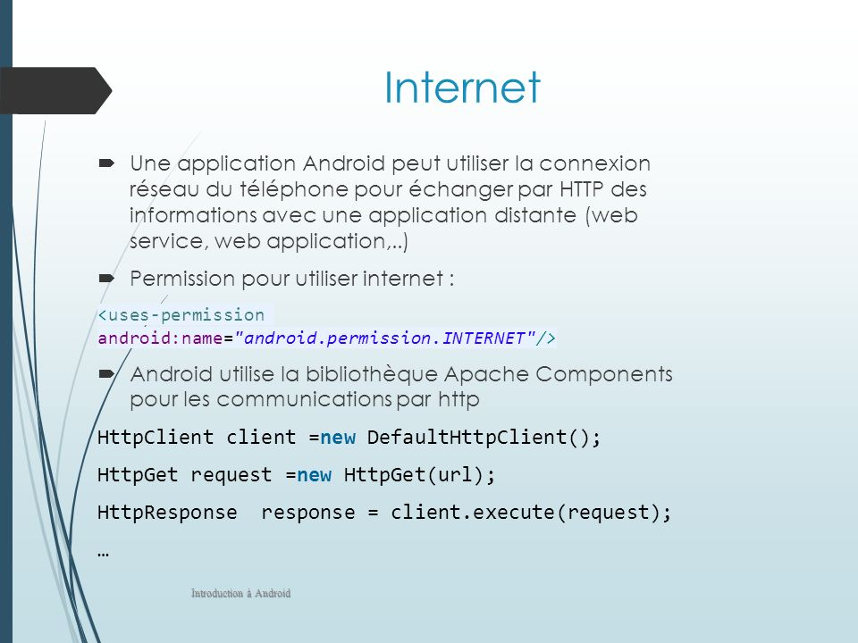 Internet Une application Android peut utiliser la connexion réseau du téléphone pour échanger par HTTP des informations avec une application distante