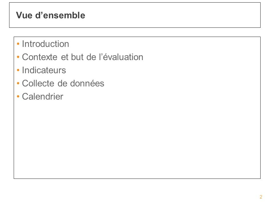 Introduction Contexte et but de lévaluation Indicateurs Collecte de données Calendrier Vue densemble 2