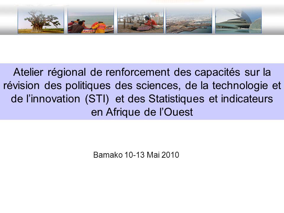 Bamako 10-13 Mai 2010 Atelier régional de renforcement des capacités sur la révision des politiques des sciences, de la technologie et de linnovation