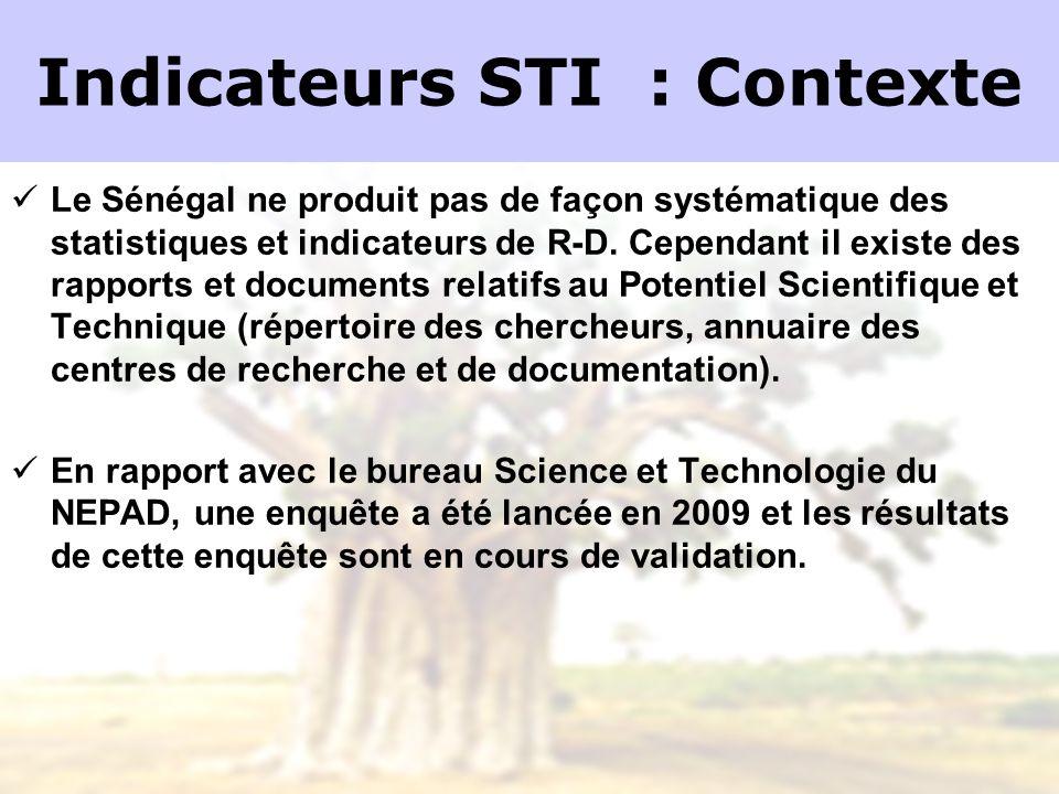 Indicateurs STI : Contexte Le Sénégal ne produit pas de façon systématique des statistiques et indicateurs de R-D. Cependant il existe des rapports et