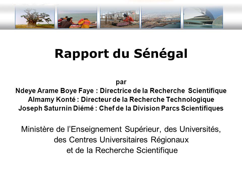 Rapport du Sénégal par Ndeye Arame Boye Faye : Directrice de la Recherche Scientifique Almamy Konté : Directeur de la Recherche Technologique Joseph S