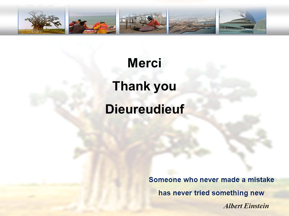 Merci Thank you Dieureudieuf Someone who never made a mistake has never tried something new Albert Einstein