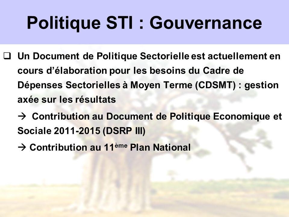 Politique STI : Gouvernance Un Document de Politique Sectorielle est actuellement en cours délaboration pour les besoins du Cadre de Dépenses Sectorie