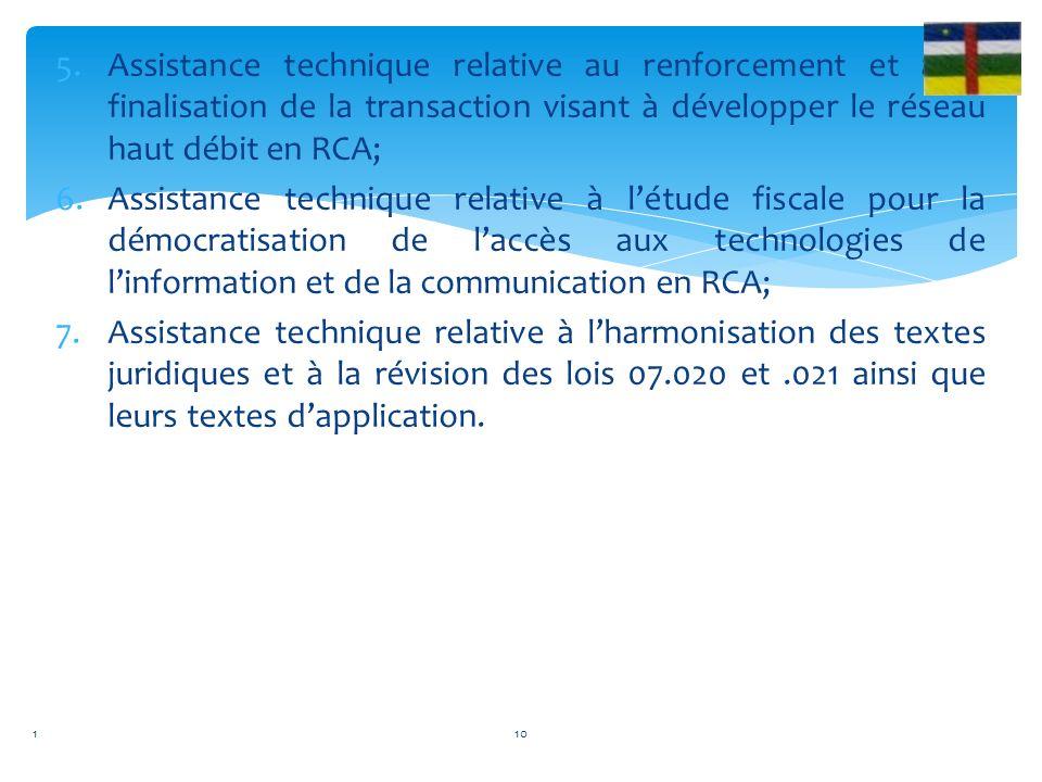 5.Assistance technique relative au renforcement et à la finalisation de la transaction visant à développer le réseau haut débit en RCA; 6.Assistance t