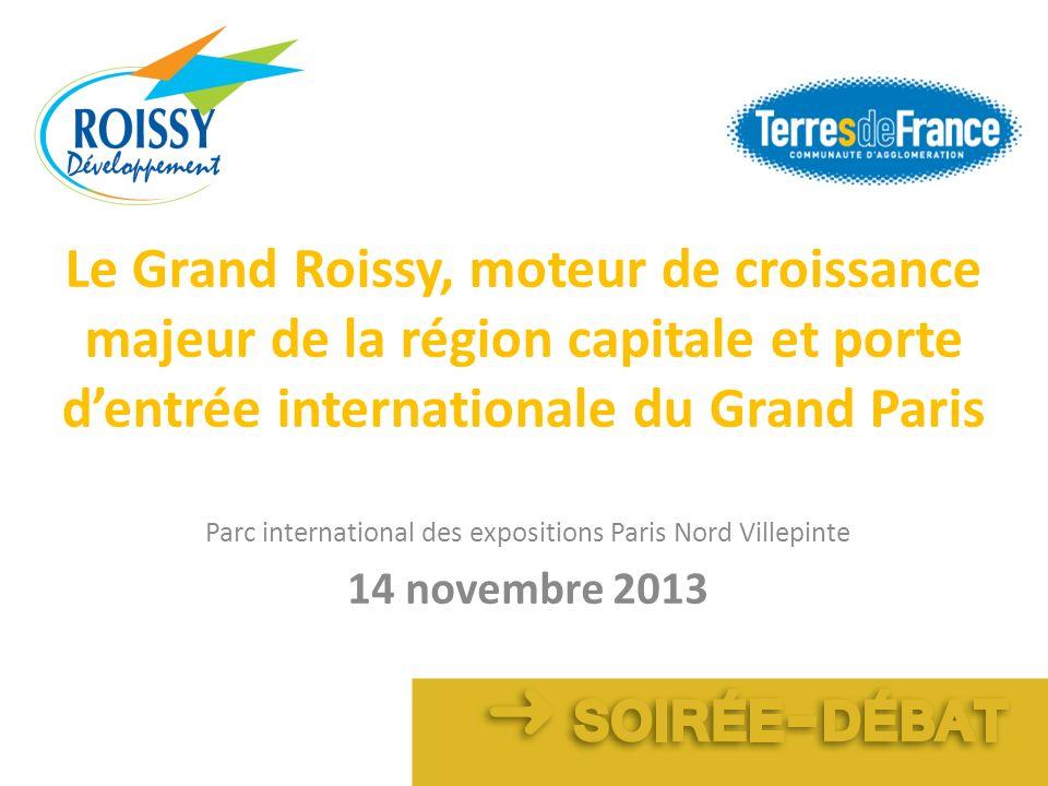 Le Grand Roissy, moteur de croissance majeur de la région capitale et porte dentrée internationale du Grand Paris Parc international des expositions P