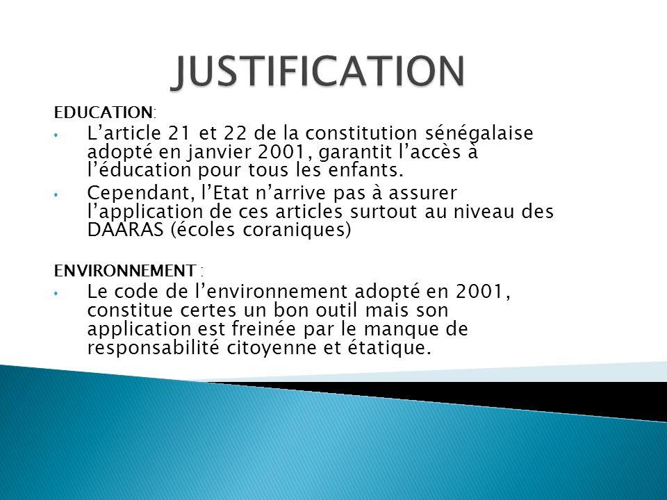 EDUCATION: Larticle 21 et 22 de la constitution sénégalaise adopté en janvier 2001, garantit laccès à léducation pour tous les enfants. Cependant, lEt
