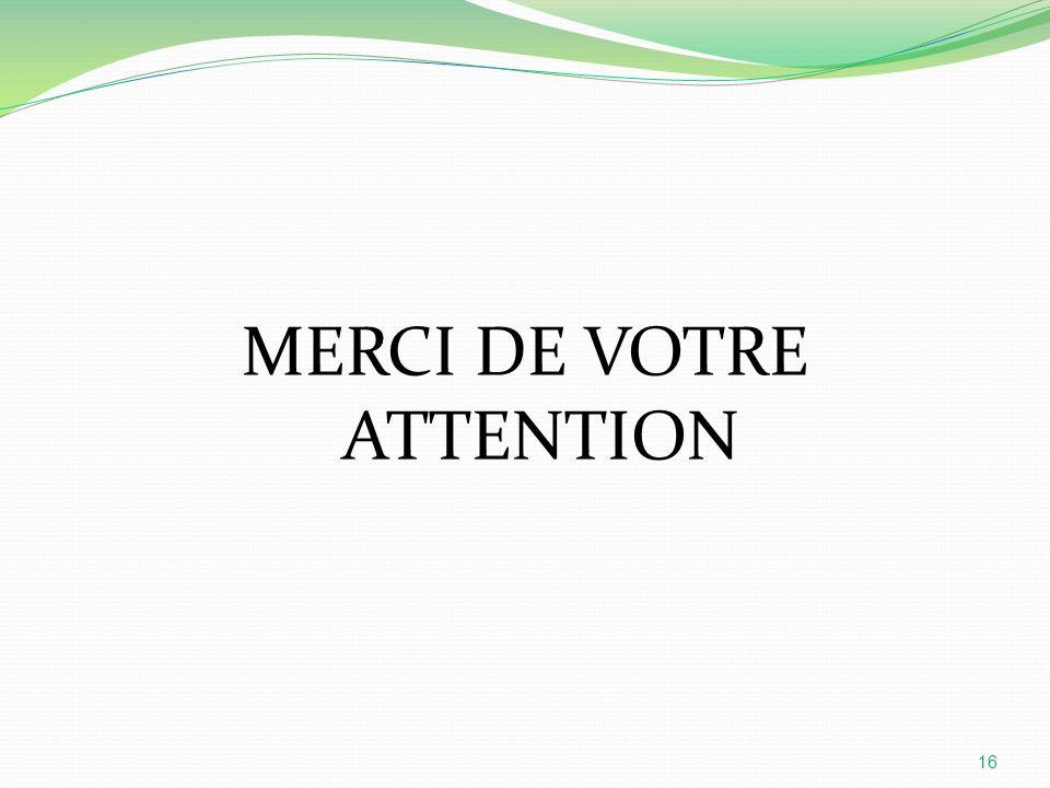 MERCI DE VOTRE ATTENTION 16