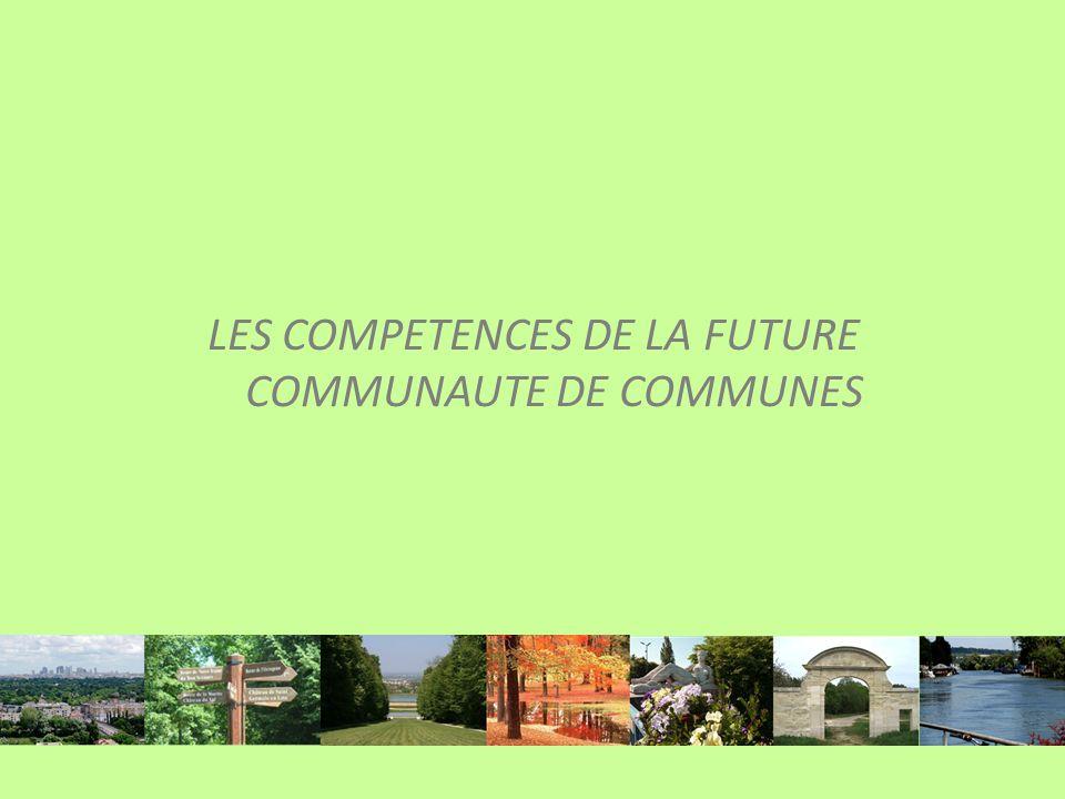 LES COMPETENCES DE LA FUTURE COMMUNAUTE DE COMMUNES