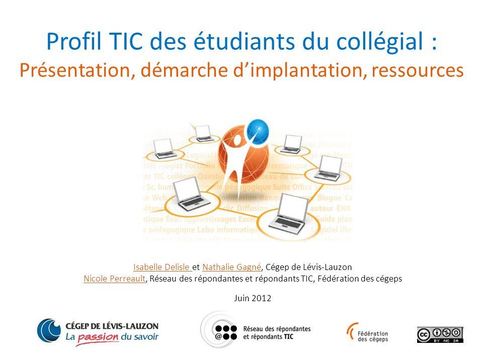 Profil TIC des étudiants du collégial : Présentation, démarche dimplantation, ressources Isabelle Delisle Isabelle Delisle et Nathalie Gagné, Cégep de