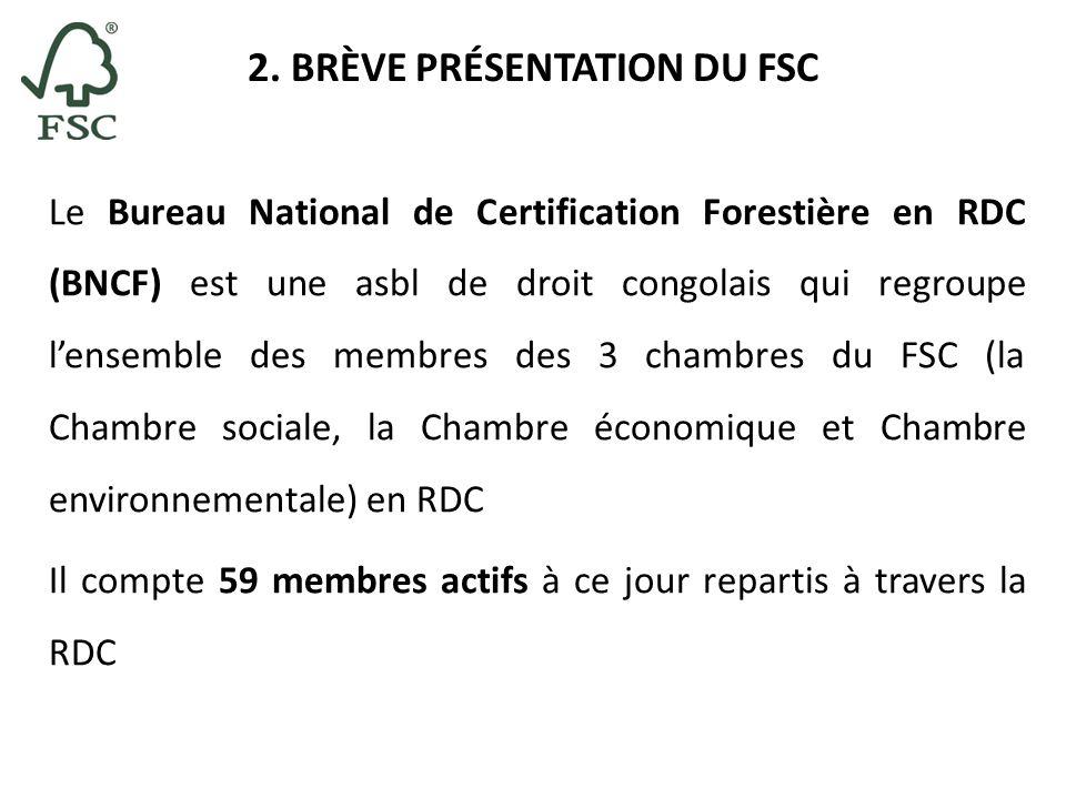 2. BRÈVE PRÉSENTATION DU FSC Le Bureau National de Certification Forestière en RDC (BNCF) est une asbl de droit congolais qui regroupe lensemble des m