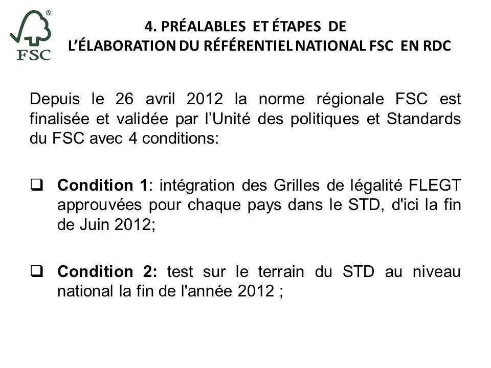4. PRÉALABLES ET ÉTAPES DE LÉLABORATION DU RÉFÉRENTIEL NATIONAL FSC EN RDC Depuis le 26 avril 2012 la norme régionale FSC est finalisée et validée par