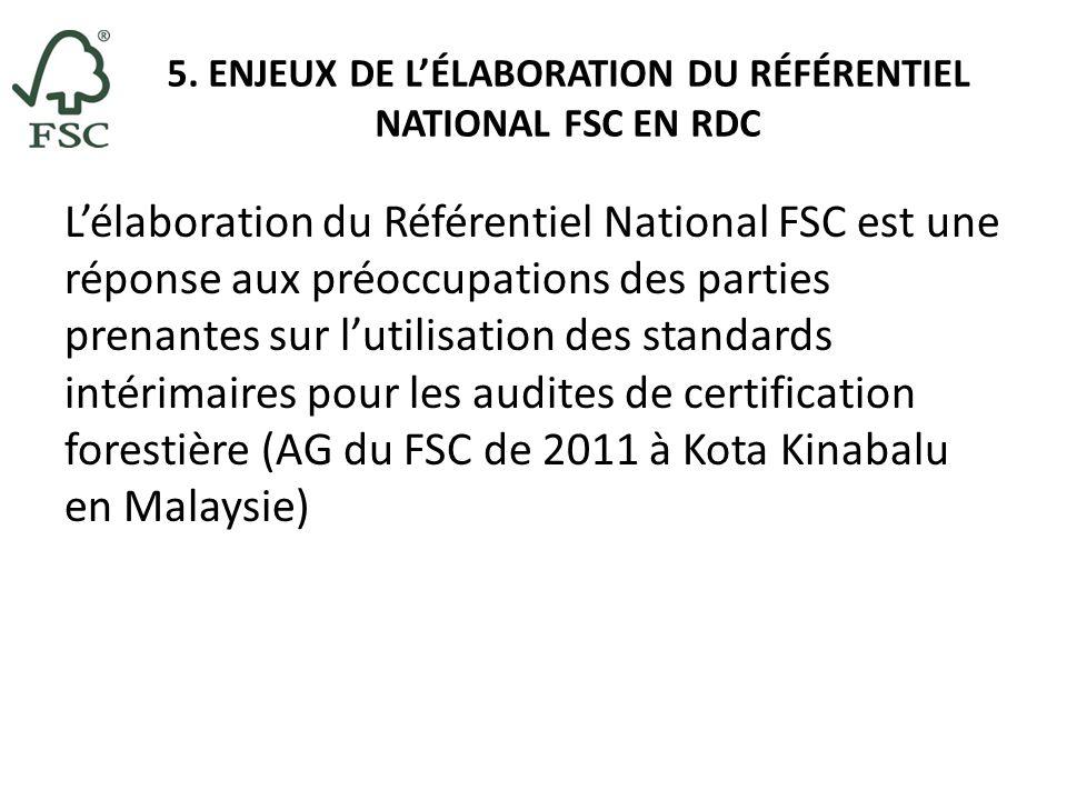 5. ENJEUX DE LÉLABORATION DU RÉFÉRENTIEL NATIONAL FSC EN RDC Lélaboration du Référentiel National FSC est une réponse aux préoccupations des parties p
