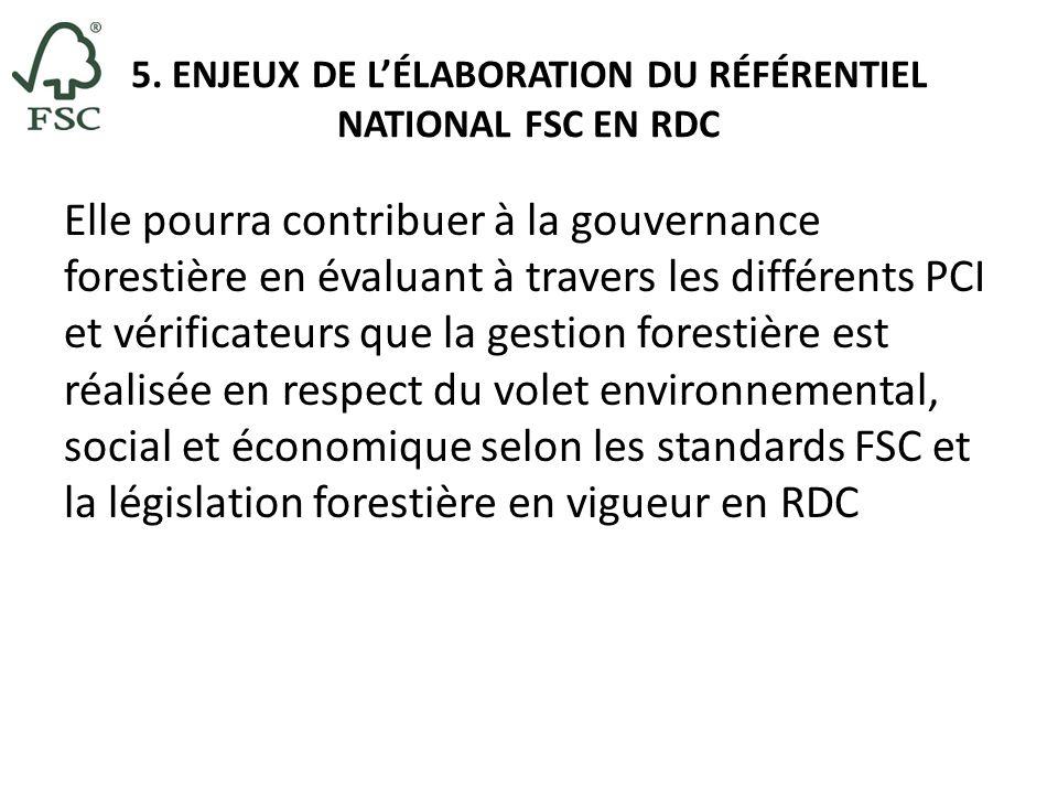 5. ENJEUX DE LÉLABORATION DU RÉFÉRENTIEL NATIONAL FSC EN RDC Elle pourra contribuer à la gouvernance forestière en évaluant à travers les différents P