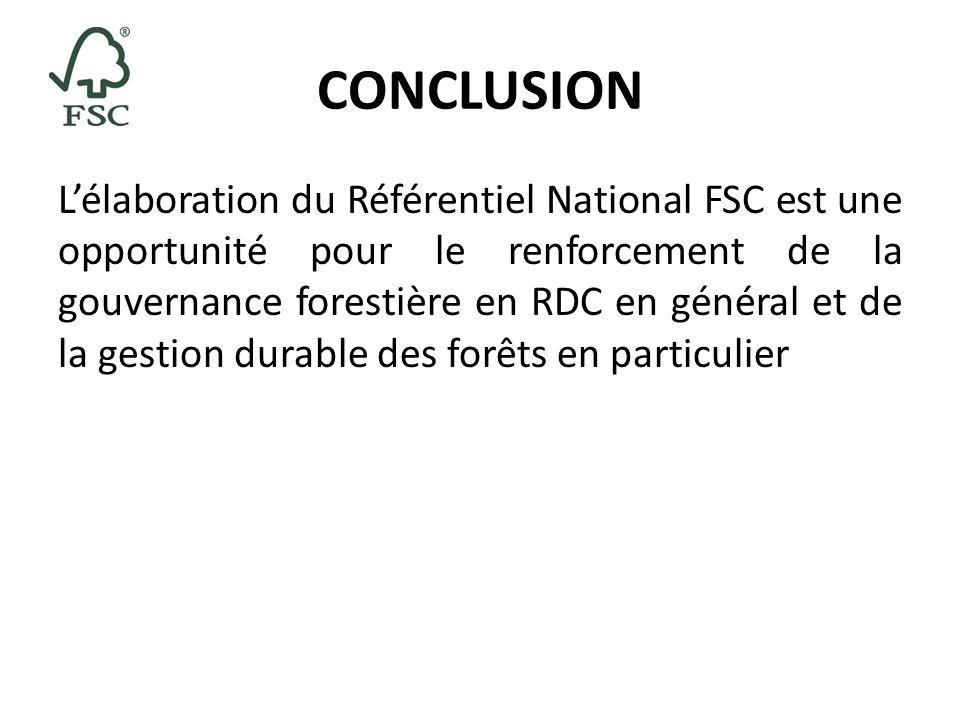 CONCLUSION Lélaboration du Référentiel National FSC est une opportunité pour le renforcement de la gouvernance forestière en RDC en général et de la g
