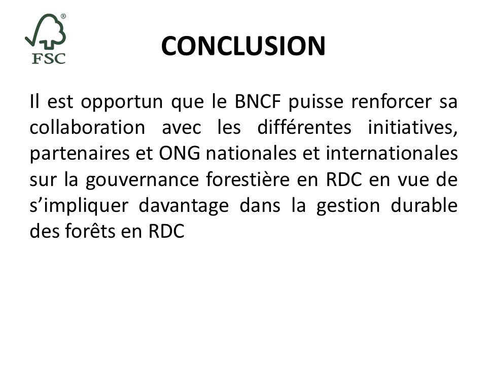 CONCLUSION Il est opportun que le BNCF puisse renforcer sa collaboration avec les différentes initiatives, partenaires et ONG nationales et internatio