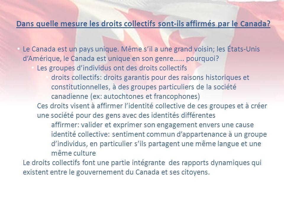 Dans quelle mesure les droits collectifs sont-ils affirmés par le Canada? Le Canada est un pays unique. Même sil a une grand voisin; les États-Unis dA
