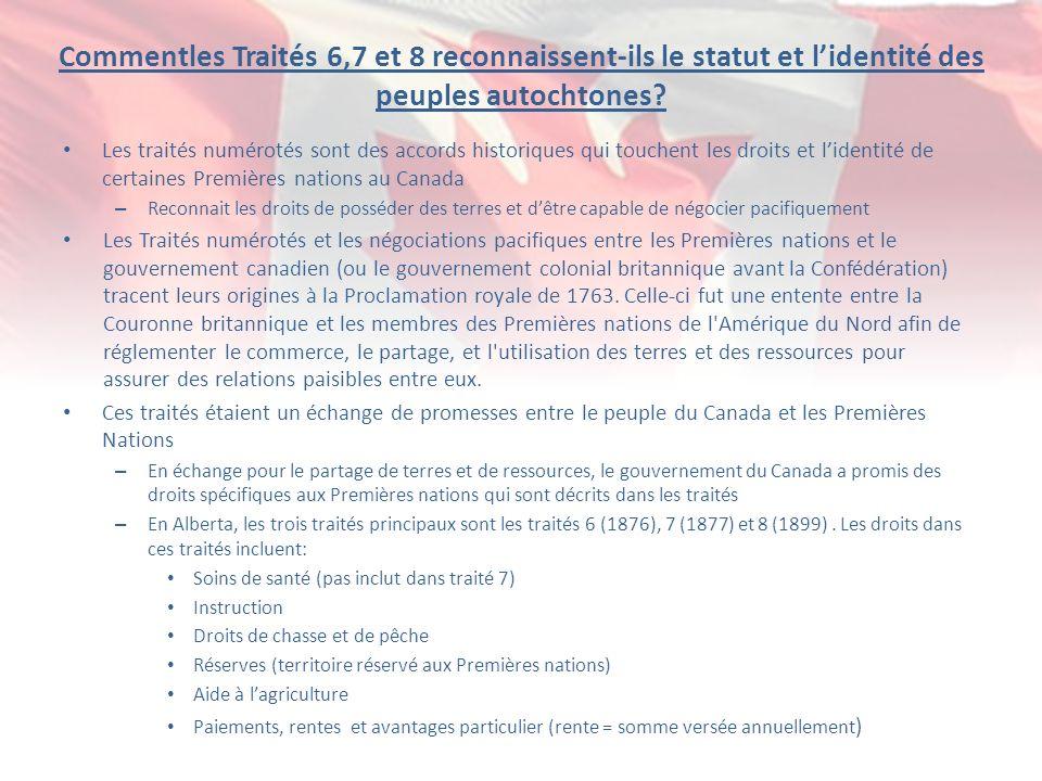 Commentles Traités 6,7 et 8 reconnaissent-ils le statut et lidentité des peuples autochtones? Les traités numérotés sont des accords historiques qui t