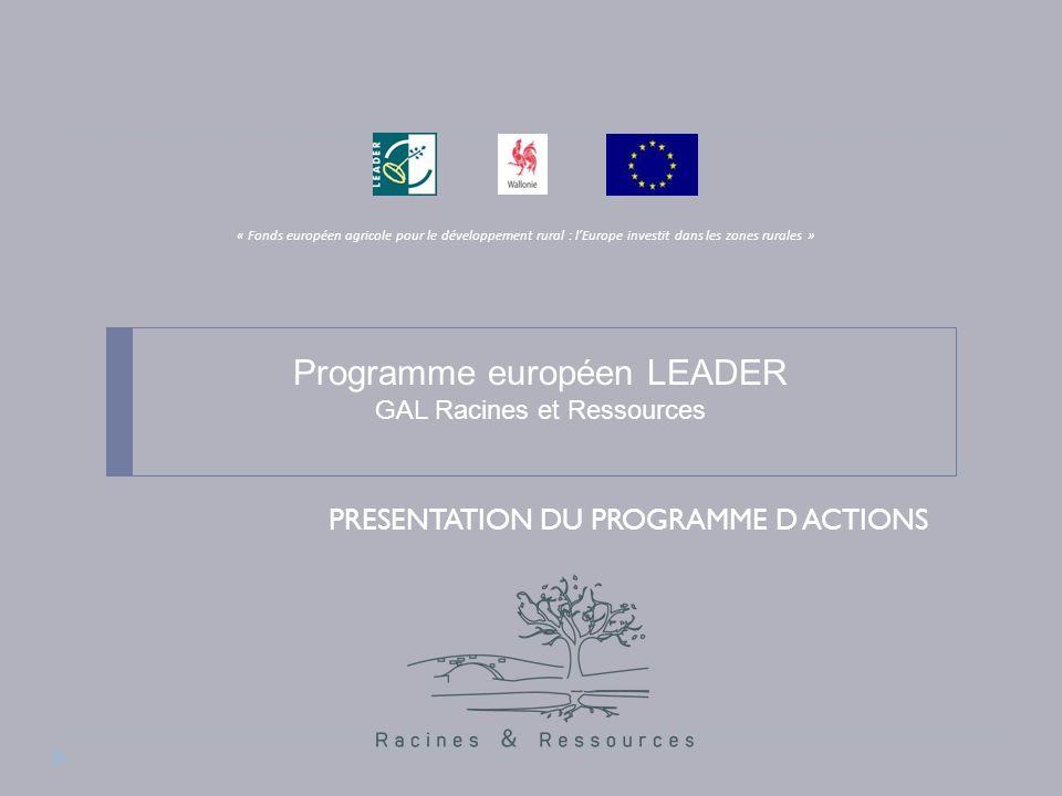 Programme européen LEADER GAL Racines et Ressources PRESENTATION DU PROGRAMME D ACTIONS « Fonds européen agricole pour le développement rural : lEurope investit dans les zones rurales »