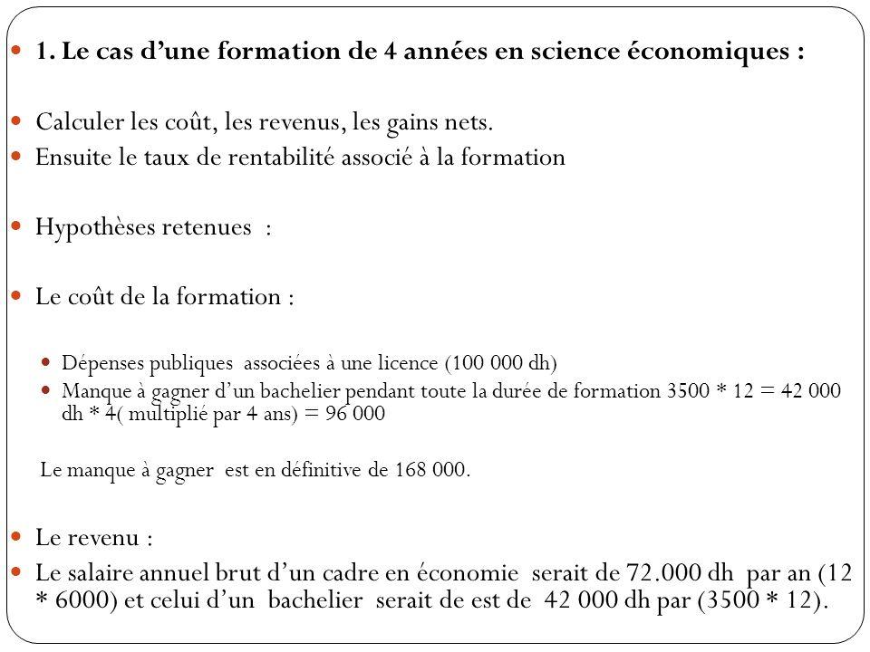 1. Le cas dune formation de 4 années en science économiques : Calculer les coût, les revenus, les gains nets. Ensuite le taux de rentabilité associé à