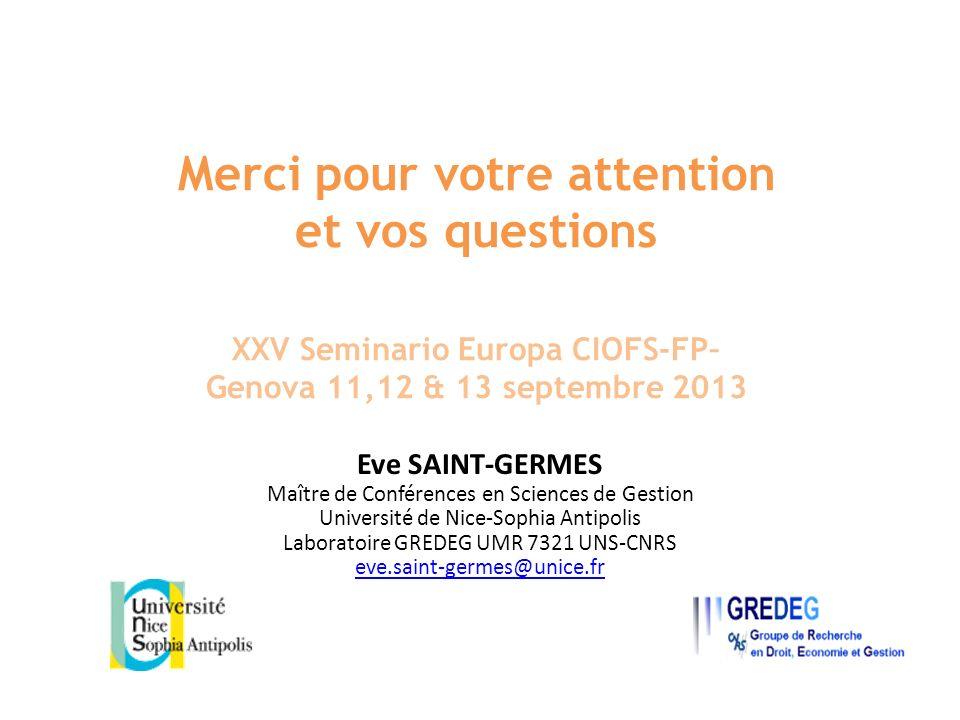 Merci pour votre attention et vos questions XXV Seminario Europa CIOFS-FP– Genova 11,12 & 13 septembre 2013 Eve SAINT-GERMES Maître de Conférences en