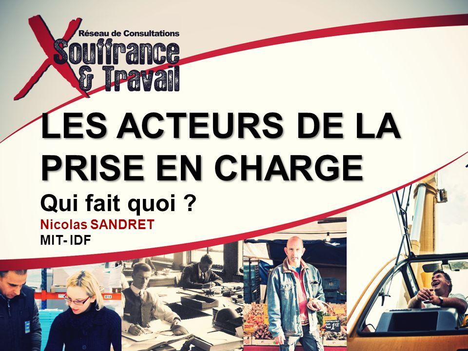 LES ACTEURS DE LA PRISE EN CHARGE LES ACTEURS DE LA PRISE EN CHARGE Qui fait quoi ? Nicolas SANDRET MIT- IDF