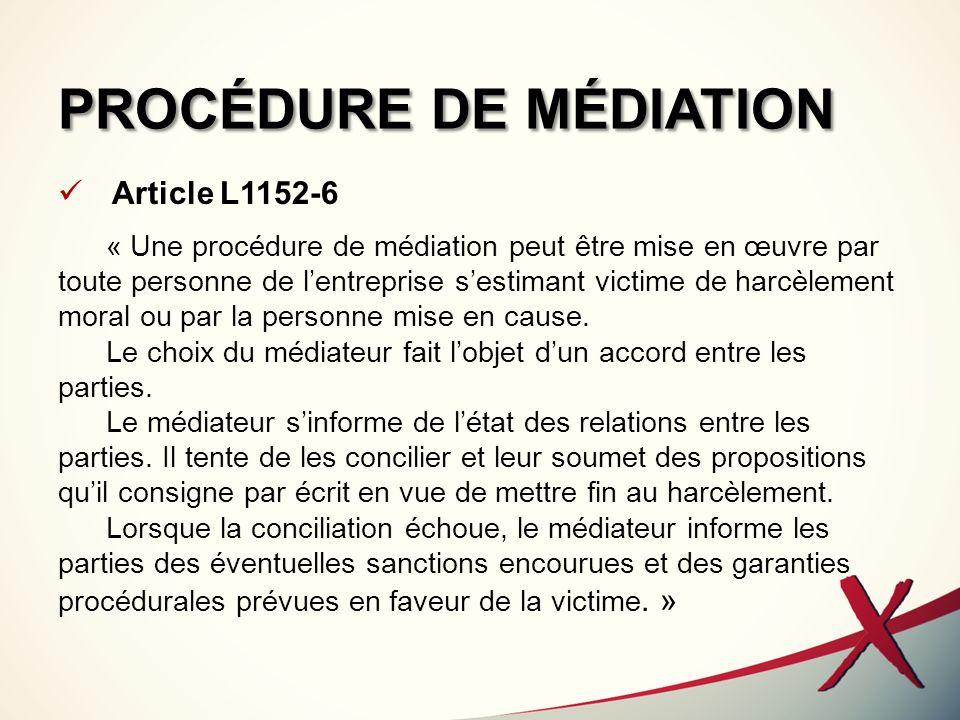 PROCÉDURE DE MÉDIATION Article L1152-6 « Une procédure de médiation peut être mise en œuvre par toute personne de lentreprise sestimant victime de har