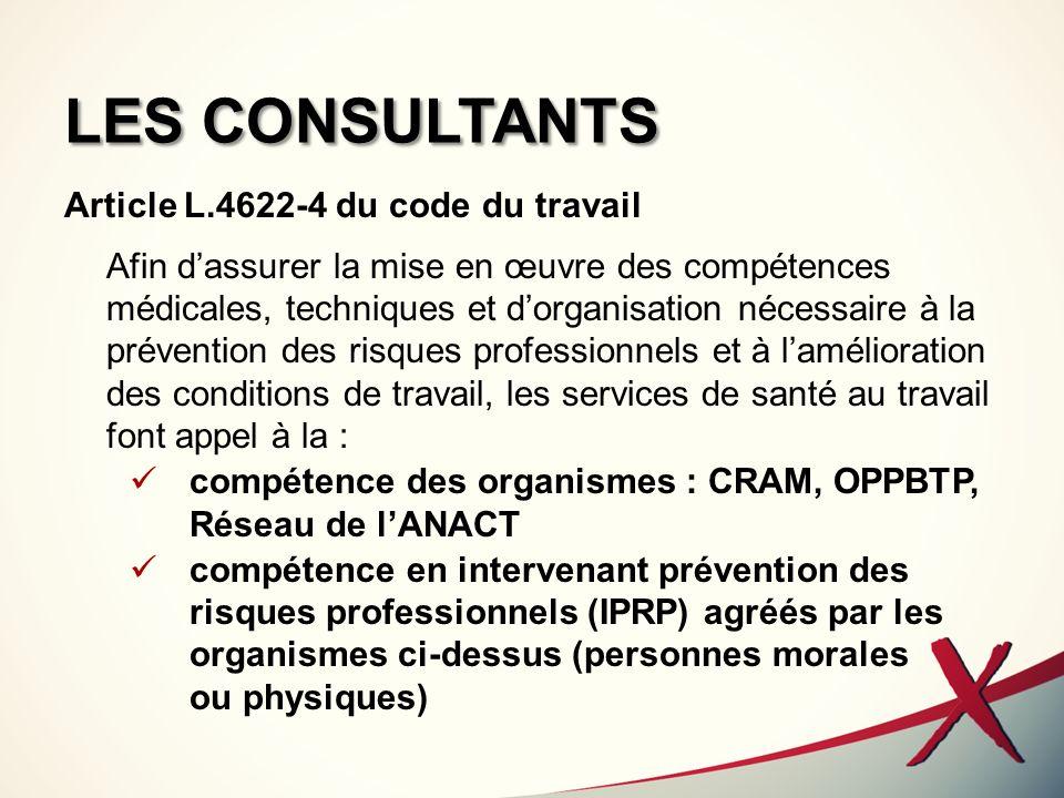 LES CONSULTANTS Article L.4622-4 du code du travail Afin dassurer la mise en œuvre des compétences médicales, techniques et dorganisation nécessaire à