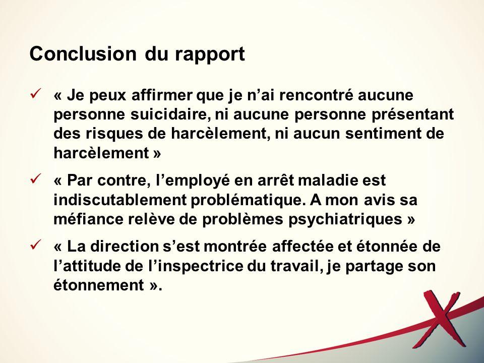 Conclusion du rapport « Je peux affirmer que je nai rencontré aucune personne suicidaire, ni aucune personne présentant des risques de harcèlement, ni