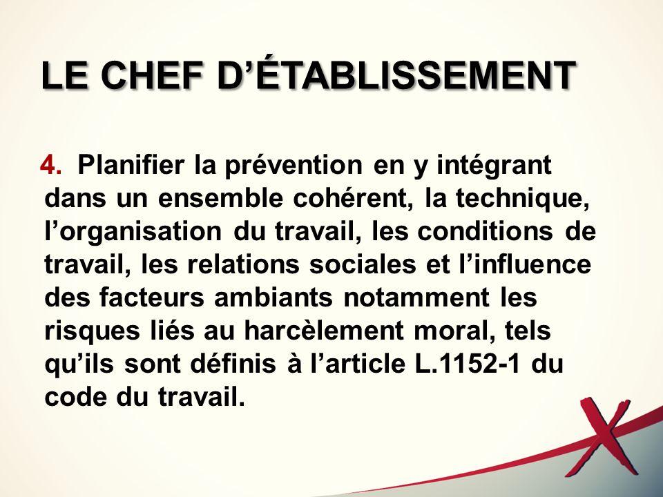 LE CHEF DÉTABLISSEMENT 4.Planifier la prévention en y intégrant dans un ensemble cohérent, la technique, lorganisation du travail, les conditions de t
