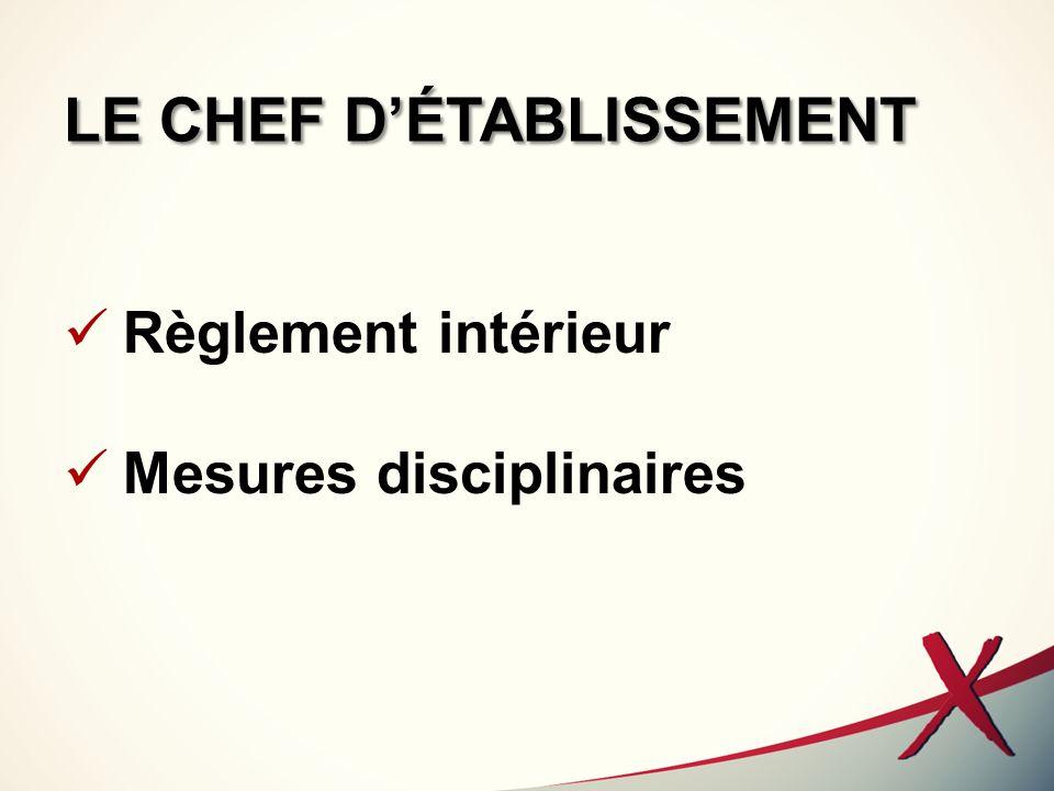 LE CHEF DÉTABLISSEMENT Règlement intérieur Mesures disciplinaires