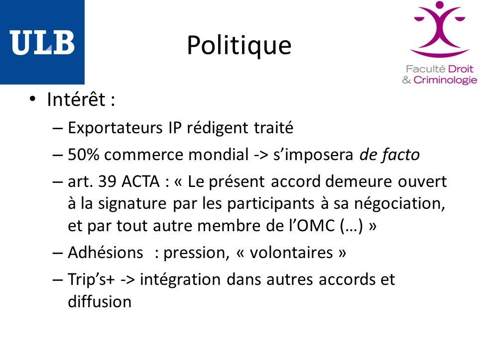 Politique Intérêt : – Exportateurs IP rédigent traité – 50% commerce mondial -> simposera de facto – art.