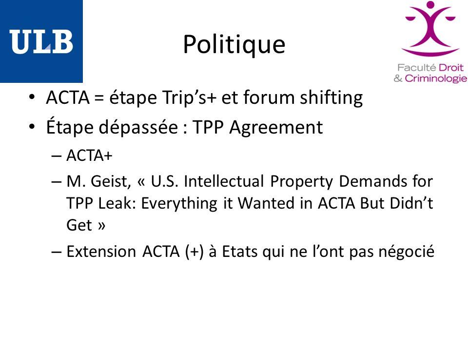Politique ACTA = étape Trips+ et forum shifting Étape dépassée : TPP Agreement – ACTA+ – M.
