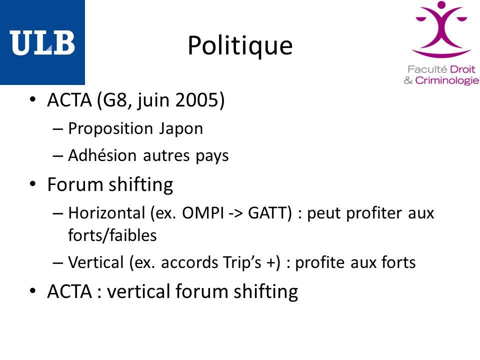 Politique ACTA (G8, juin 2005) – Proposition Japon – Adhésion autres pays Forum shifting – Horizontal (ex.