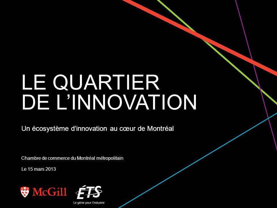 Un écosystème dinnovation au cœur de Montréal LE QUARTIER DE LINNOVATION Chambre de commerce du Montréal métropolitain Le 15 mars 2013