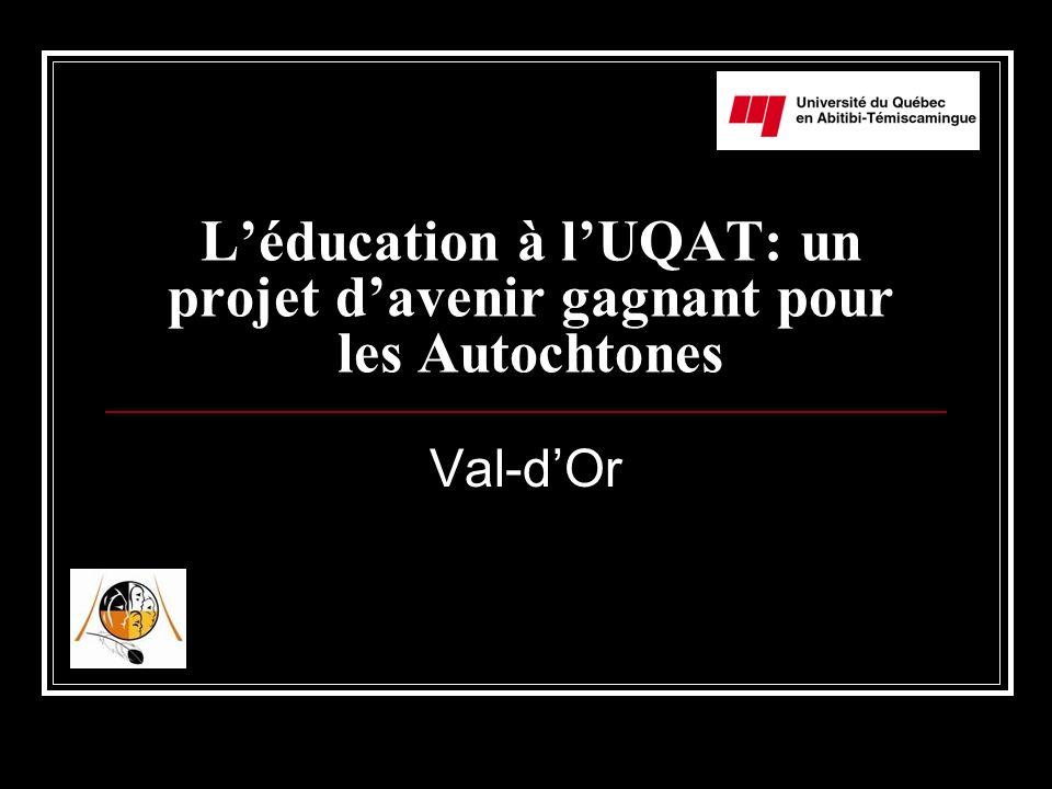 Léducation à lUQAT: un projet davenir gagnant pour les Autochtones Val-dOr