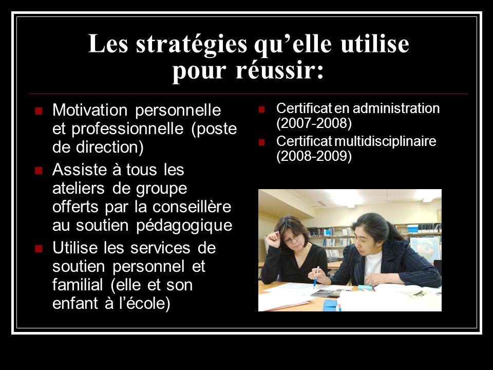 Les stratégies quelle utilise pour réussir: Motivation personnelle et professionnelle (poste de direction) Assiste à tous les ateliers de groupe offer