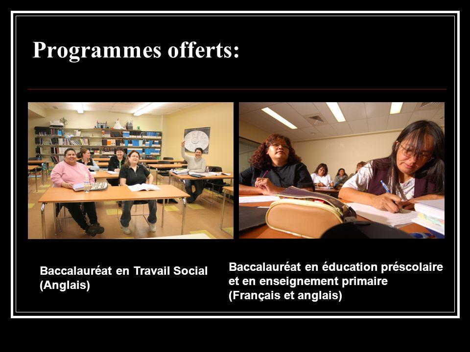 Programmes offerts: Baccalauréat en Travail Social (Anglais) Baccalauréat en éducation préscolaire et en enseignement primaire (Français et anglais)