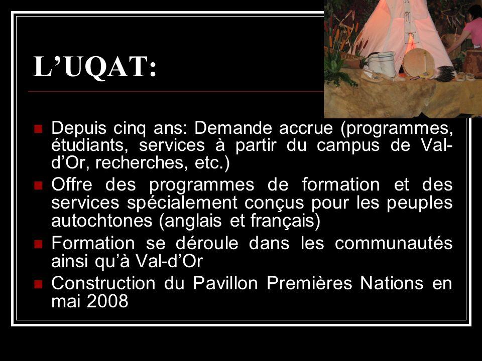 LUQAT: Depuis cinq ans: Demande accrue (programmes, étudiants, services à partir du campus de Val- dOr, recherches, etc.) Offre des programmes de form
